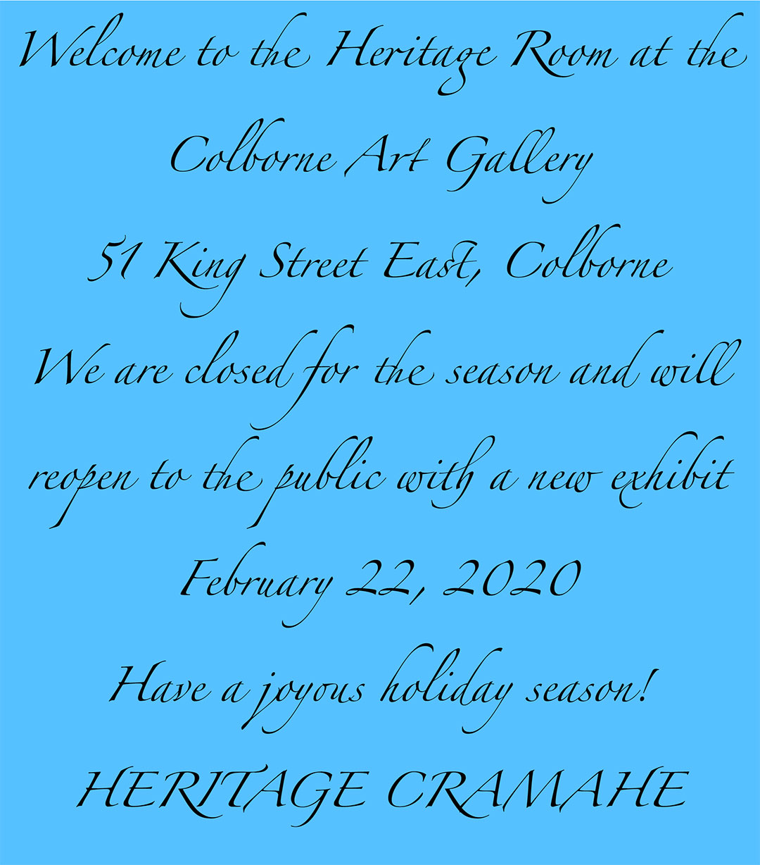 Welcome to the Heritage Room at the Colborne Art Gallery, 51 King Street East Colborne. We are closed for the season and will reopen to the public with a new exhibit February 22, 2020. Have a joyous holiday season! -- Heritage Cramahe