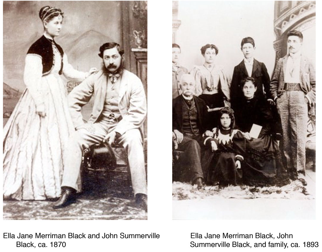 Ella Jane Merriman Black and John Summerville Ella Jane Merriman Black, John Black, ca. 1870 Summerville Black, and family, ca. 1893